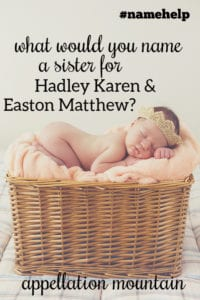Name Help: A Sibling for Hadley and Easton