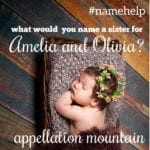 Name Help: A Sister for Olivia and Amelia