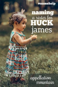 Name Help: A Sister for Huck James