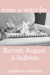 Name Help: A Sister for Barret, August & Sullivan