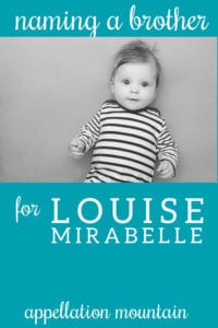 Name Help: Brother for Louise Mirabelle