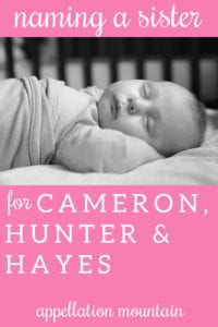 Name Help: Sister for Cameron, Hunter, Hayes
