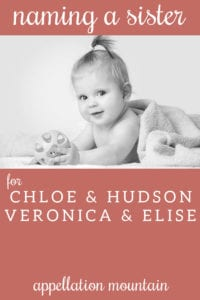 name help: a sister for Chloe, Hudson, Elise & Veronica