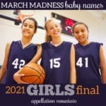 March Madness baby names 2021 girls final