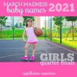 March Madness Baby Names 2021: Girls QuarterFinals