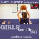 March Madness Baby Names 2021: Girls SemiFinals