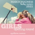 March Madness Baby Names 2021: Girls Opening Round