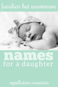 Name Help: Familiar but Uncommon Girl Names