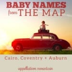 Place Names for Babies: Cairo, Coventry, Auburn