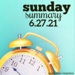 Sunday Summary: 6.27.21