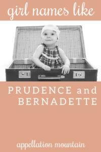 Name Help: Names like Prudence and Bernadette