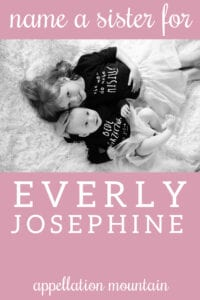 Name Help: A Sister for Everly Josephine