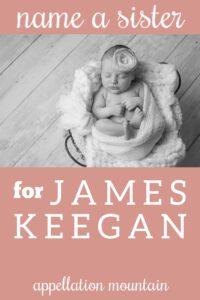 Name Help: Sister for James Keegan