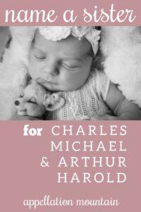 Name Help: Sister for Charles + Arthur