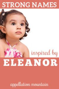 strong girl names inspired by Eleanor