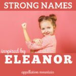 Strong Girl Names: Inspired by Eleanor